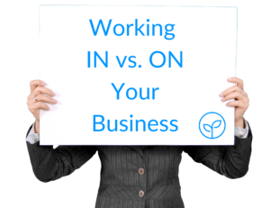 Working IN vs. ON Your Business