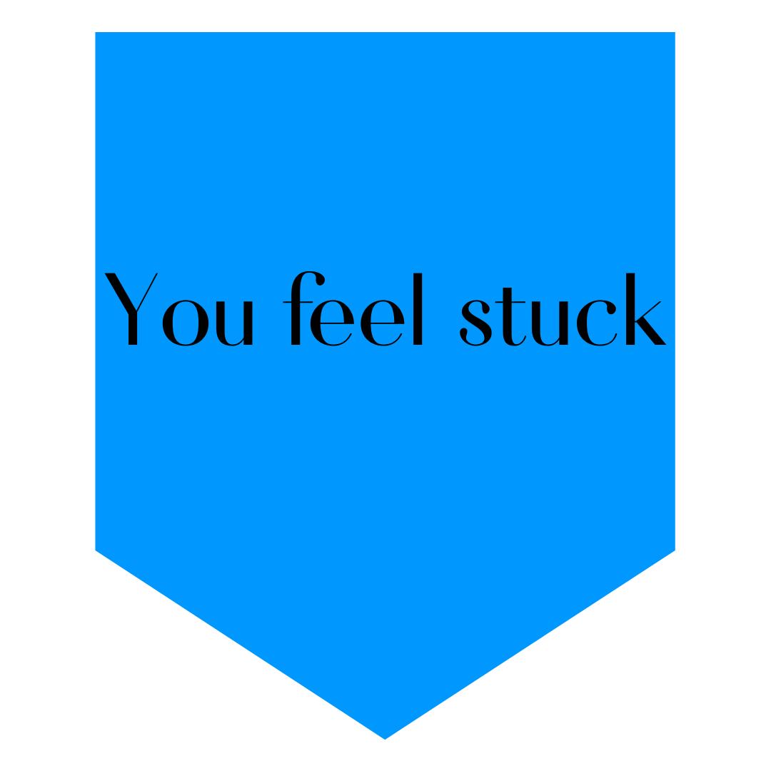 You feel stuck